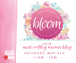 West Valley Moms Blog - Bloom Event